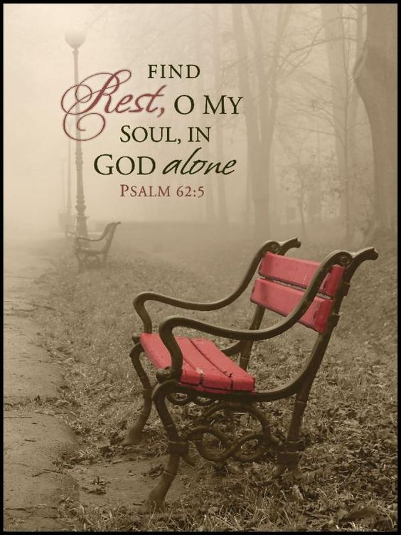 "psalm 62:5 ""My soul, wait in silence for God only, for my hope is from HIM."""
