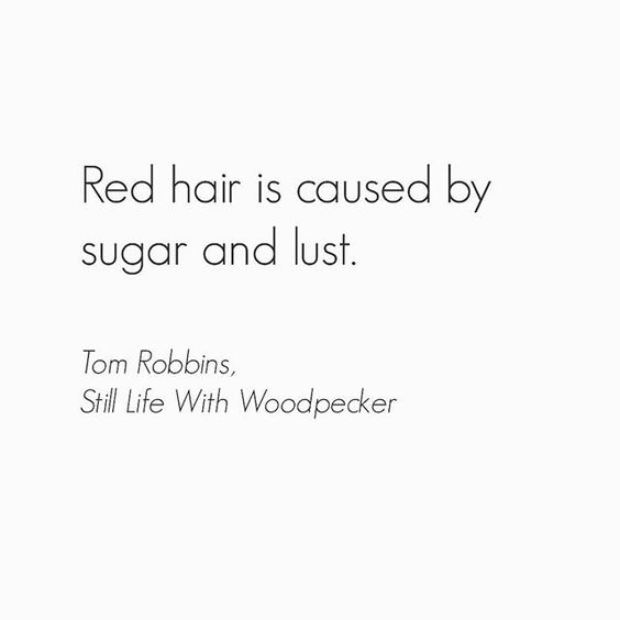 Tom Robbins. Gingers. Redhead. Quote.