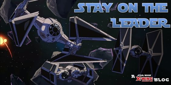 Stay On The Leader. Great #starwars #xwing #miniatures game blog.: