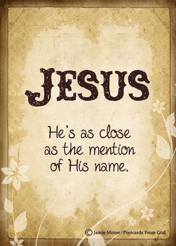 Call on the name of Jesus! www.facebook.com/PostcardsFromGod www.etsy.com/shop/PostcardsFromGod: