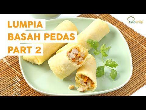 Resep Lumpia Basah Pedas Part 2 Live Facebook Sajian Sedap Youtube