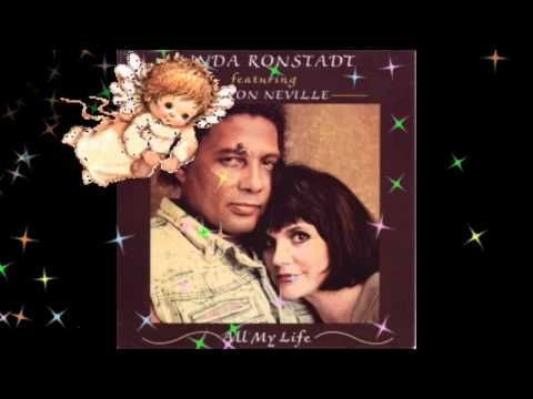 All My Life -  Linda Ronstadt and Aaron Neville  One of the most beautiful songs EVER!!