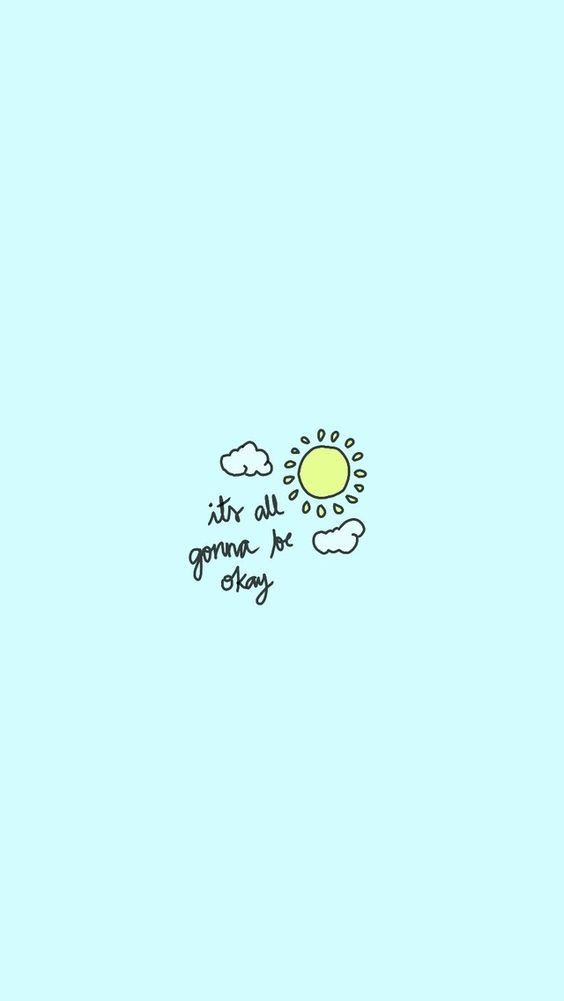 Everything Will Be Okay Inspiration Illustration Motivation Selfcare Selflove Positive Wisewords Tumblr Iphone Wallpaper Wallpaper Quotes Cute Quotes