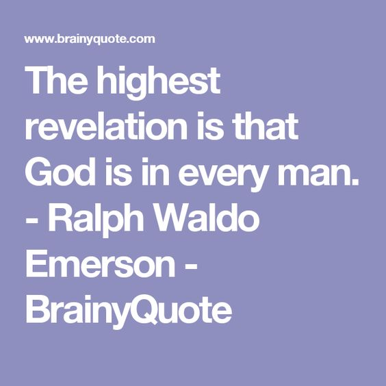 The highest revelation is that God is in every man. - Ralph Waldo Emerson - BrainyQuote