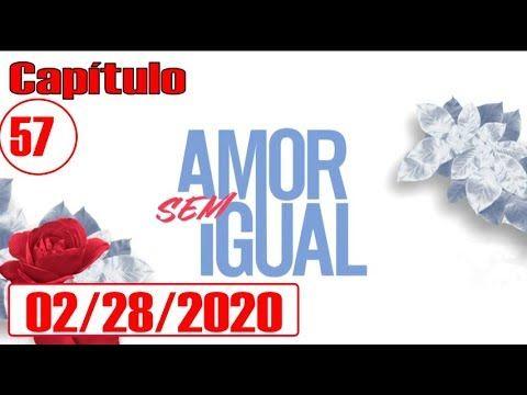 Amor Sem Igual 28 02 2020 Capitulo 57 Completo Hd Sabado