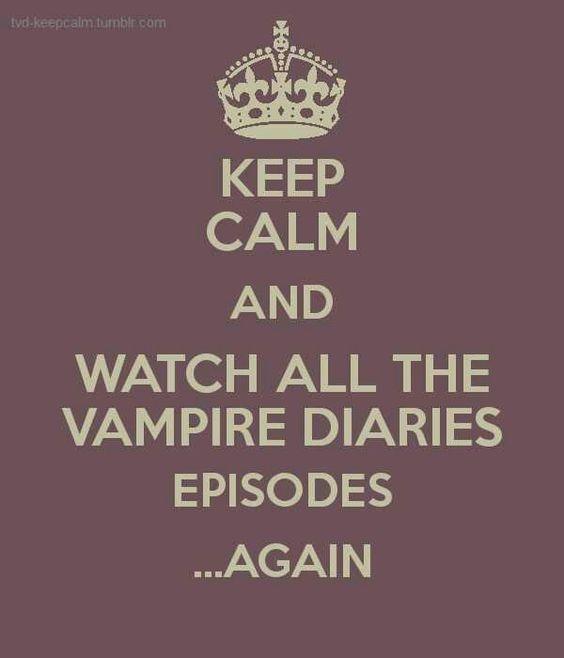 Keep Calm & Watch All The Vampire Diaries Episodes...Again!!
