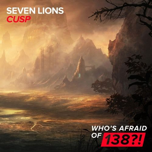 Seven Lions - Cusp (Who's Afraid of 138?!) [Out Now]