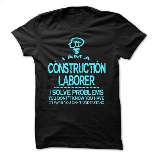 i am a CONSTRUCTION LABORER - #white hoodie #funny tee shirts. SIMILAR ITEMS => https://www.sunfrog.com/LifeStyle/i-am-a-CONSTRUCTION-LABORER-28517418-Guys.html?id=60505