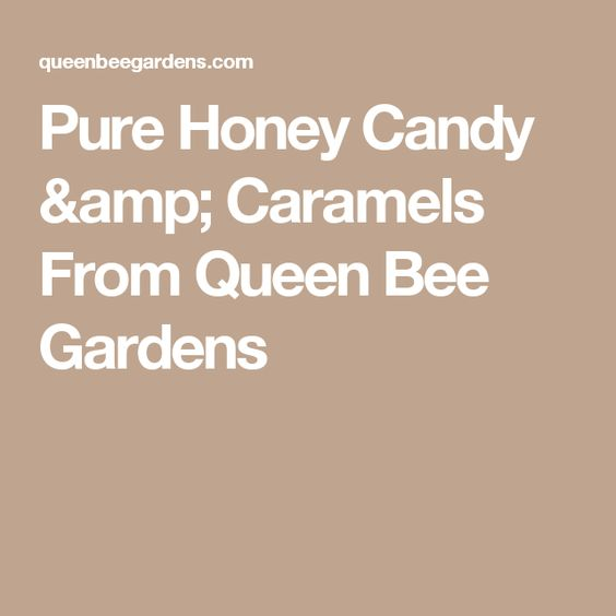 Pure Honey Candy & Caramels From Queen Bee Gardens
