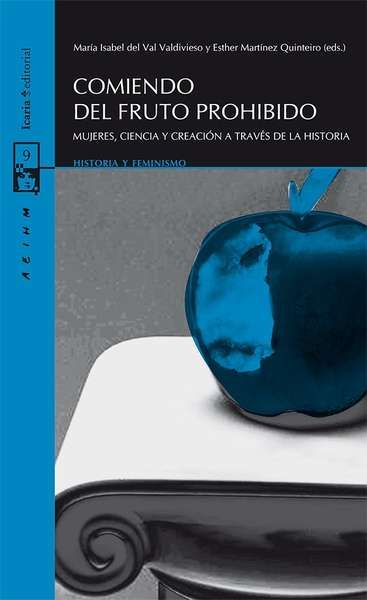 Comiendo del fruto prohibido: mujeres, ciencia y creación a través de la historia/ María Isabel del Val Valdivieso y Esther Martínez Quinteiro (eds.) PublicaciónBarcelona: Icaria, 2015