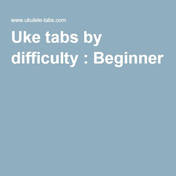 Ukulele ukulele tabs difficult : Uke tabs by difficulty : Beginner | uke'n do it | Pinterest ...