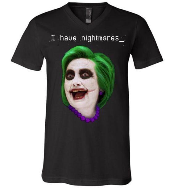 "Inspired by makeup worn by the late Heath Ledger for his amazing portrayal of the Joker, the ""I have nightmares_"" anti-Hillary v-neck t-shirt is exclusive to DV8s.com. The design is certain to please"