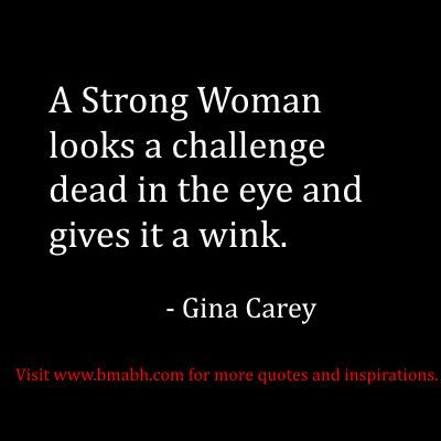 www.bmabh.com. funny strong women quotes about dealing with challenges: A Strong Woman looks a challenge dead in the eye and gives it a wink.  – Gina Carey. Follow us for more awesome quotes: https://www.pinterest.com/bmabh/, https://www.facebook.com/bmabh: