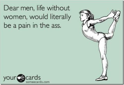 Life-without-women-would-be-a-pain-in-the-Ass.-.-.-Literally-