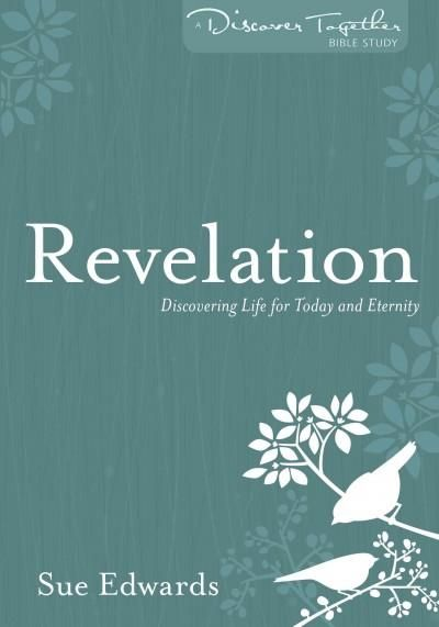 Revelation: Discovering Life for Today and Eternity