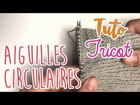 Tuto Tricot Les Aiguilles Circulaires Pour Debutants Youtube Tuto Tricot Tricot Circulaire Tricoter En Rond