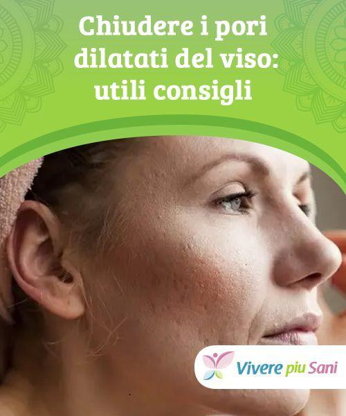 get new outlet store the cheapest Chiudere i pori dilatati del viso: utili consigli ...