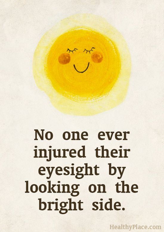 Positive Quote: No one ever injured their eyesight by looking on the bright side. www.HealthyPlace.com