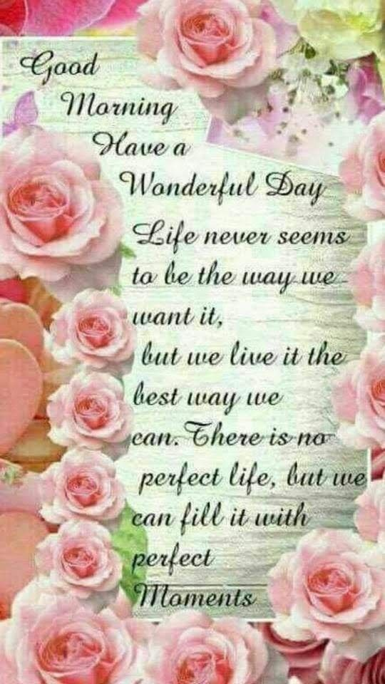 Good Morning Fill Your Life With Perfect Moments Good Morning Quotes Good Morning Inspiration Morning Quotes For Friends