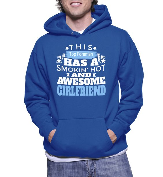 This Hot Foreman Has A Smokin' Hot And Awesome Girlfriend Hoodie