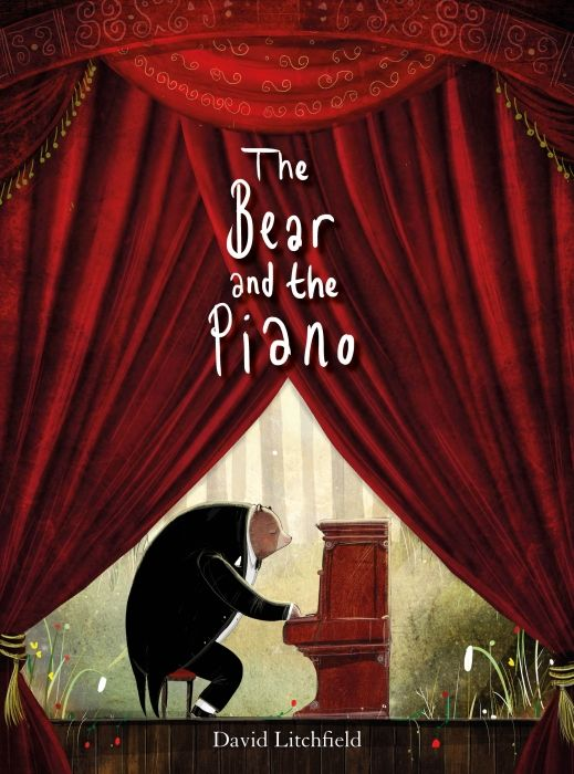 The Bear and the Piano / David Litchfield / Clarion Books  / April 5, 2016 / ISBN: 9780544674547