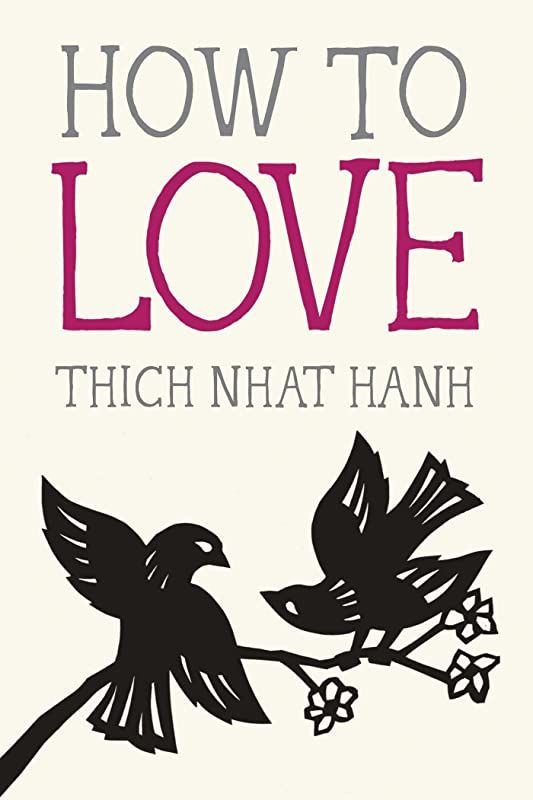 Read Book How To Love Mindfulness Essentials By Thich Nhat Hanh And Jason Deantonis Livre D Amour Livres A Lire Livre