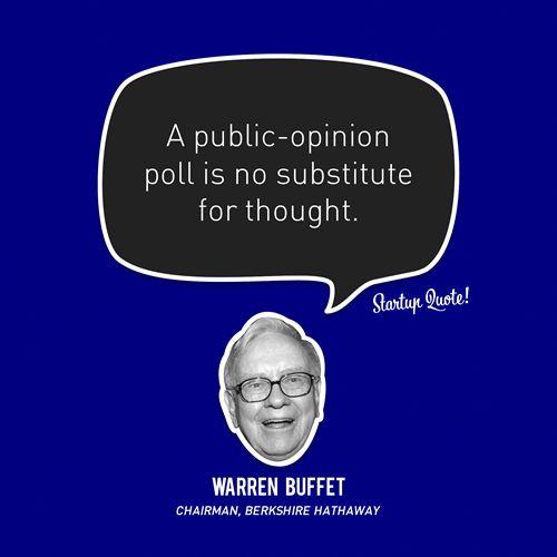 """""""Uma pesquisa de opinião pública não substitui o pensamento"""". Warren Buffet."""