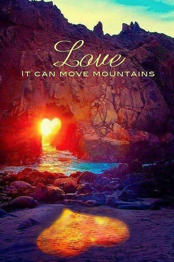 Love, it can move mountains.