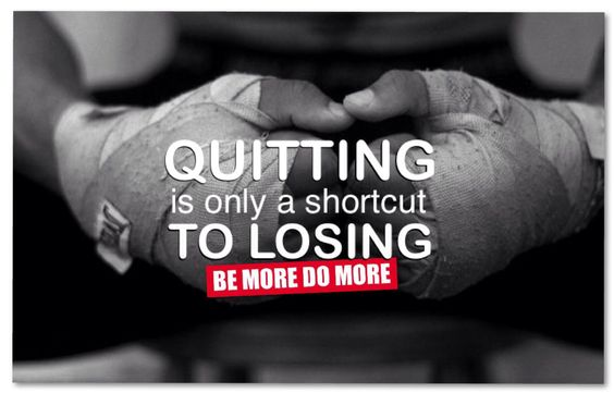 QUITTING is only a shortcut TO LOSING.