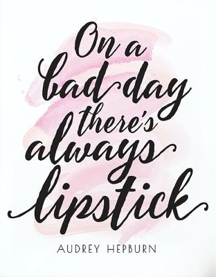 """On a bad day, there's always lipstick.""  -Audrey Hepburn:"