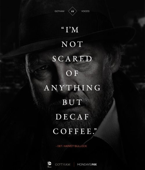 """""""I'm not scared of anything but decaff coffee"""""""