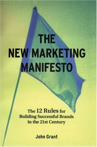 The New Marketing Manifesto: The 12 Rules for Building Successful Brands in the 21st Century (Business Essentials) von John Grant http://www.amazon.de/dp/1587990245/ref=cm_sw_r_pi_dp_5f7Jvb14AHSQG