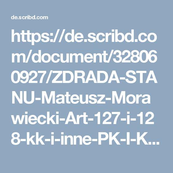 https://de.scribd.com/document/328060927/ZDRADA-STANU-Mateusz-Morawiecki-Art-127-i-128-kk-i-inne-PK-I-Ko2-119-2016-PO-Wydzial-VI-do-PR-Warszawa-Mokotow-PO-IV-Ko-353-2016-ME-SOWA-20161018-Ba   Tajne rozmowy Morawieckiego w USA na temat dalszego zadłużania Polski, to oprócz art. 127 i 128 kk także chyba przestępstwo przeciwko Rzeczypospolitej Polskiej    https://de.pinterest.com/pin/452752568774168093/
