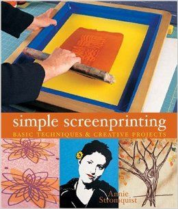 Simple Screenprinting: Basic Techniques & Creative Projects: Annie Stromquist: 9781579906641: Amazon.com: Books