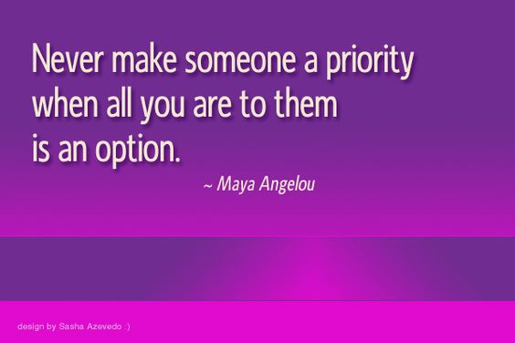 """""""Never make someone a priority when all you are to them is an option."""" ~ Maya Angelou #quotes #quotations #wealth #wise #wordtothewise #wisdom #life #advice #people #relationships #never #make #someone #priority #you #option #author #mayaangelou"""