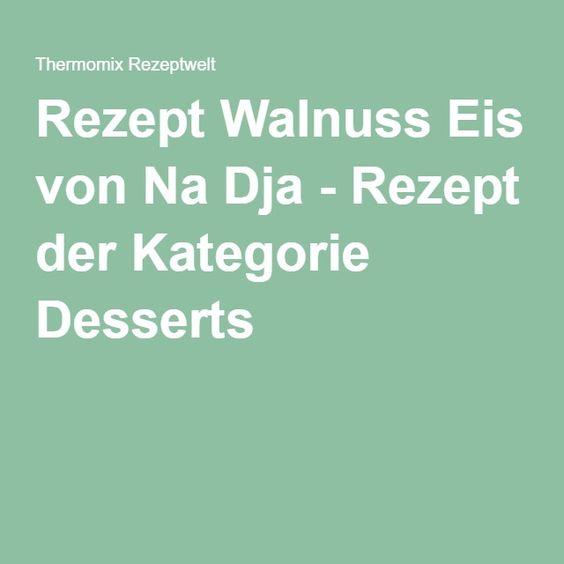 Rezept Walnuss Eis von Na Dja - Rezept der Kategorie Desserts