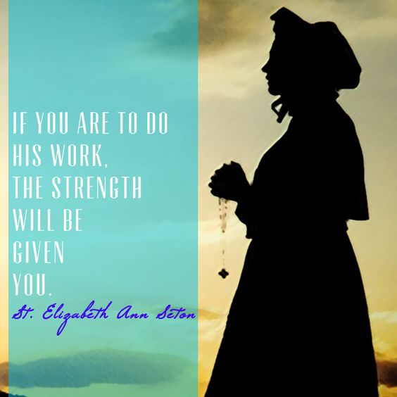 If you are to do His work, the strength will be given you. [St. Elizabeth Ann Seton] | Daughters of Charity