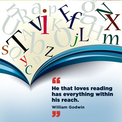 """""""He that loves reading has everything within his reach."""" - William Godwin"""
