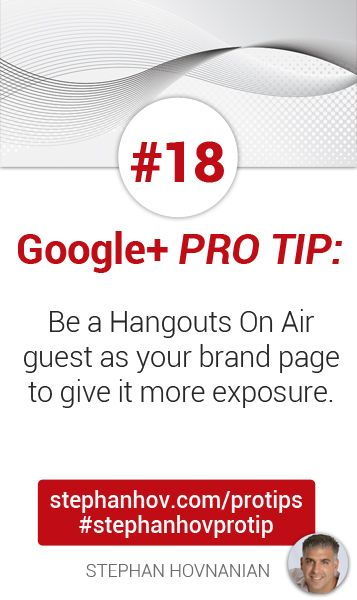 #stephanhovprotip | Google+ Pro Tip #18: Be a Hangouts On Air guest as your Brand Page to give it more exposure. During and after the live event, you will be +mentioned frequently, and earn more links back to your Page (or website). Get more at http://stephanhov.com/protips #googleplus