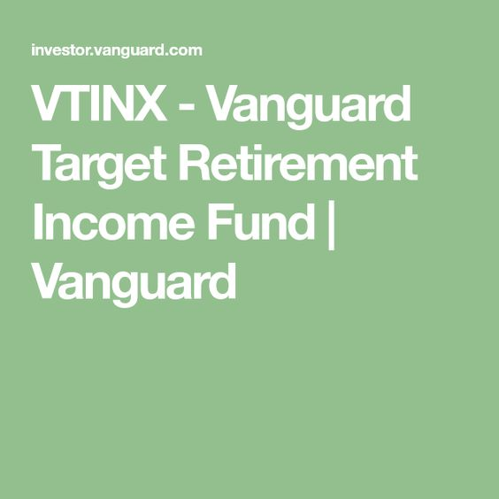 Vtinx Vanguard Target Retirement Income Fund Vanguard Retirement Income Vanguard Retirement