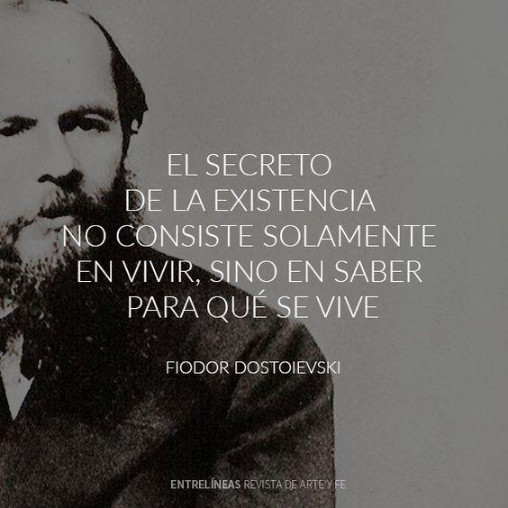 """""""El secreto de la existencia no consiste solamente en vivir, sino en saber para qué se vive"""" Fiodor Dostoievski"""