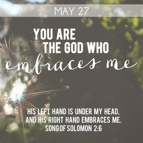 The God who embraces me.
