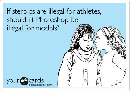 If steroids are illegal for athletes, shouldn't Photoshop be illegal for models?: Photoshop Truth, Shouldn T Photoshop, Food For Thought, Good Ideas, Hmmm Interesting, Athletes Shouldn T, Funny Stuff, Steroids Humor, Haha So True