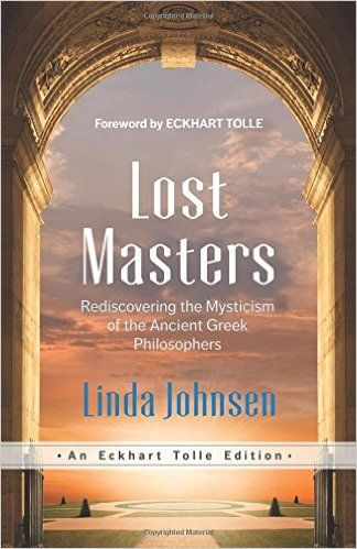 Lost Masters: Rediscovering the Mysticism of the Ancient Greek Philosophers An Eckhart Tolle Edition: Amazon.de: Linda Johnsen, Eckhart Tolle: Fremdsprachige Bücher