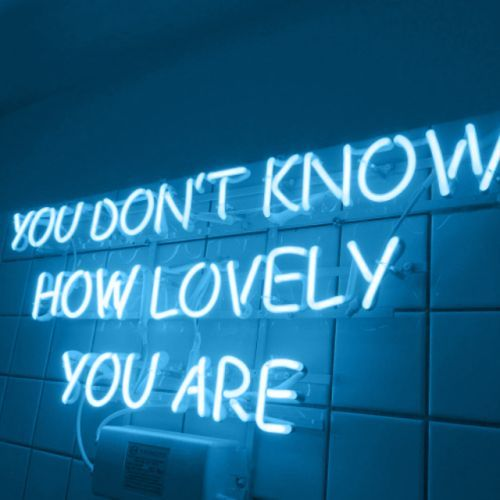 You Don T Know How Lovely You Are Blue Neon Light Sign Light Blue Aesthetic Blue Aesthetic Baby Blue Aesthetic