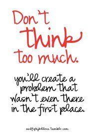 En lo que debes pensar mucho mucho es en lo maravillosa que es tu vida.