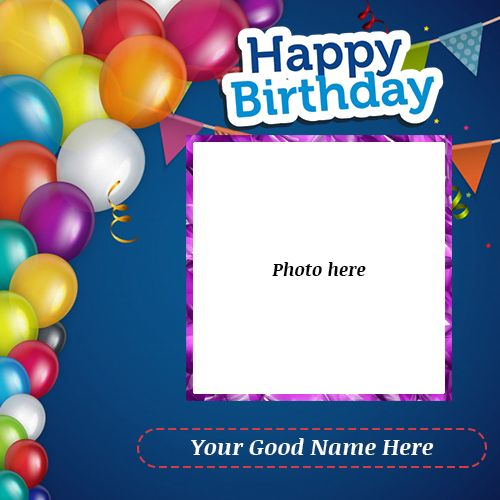 Looking For The Best Happy Birthday Greeting Card With Name And Photo Editing Downlo Happy Birthday Wishes Cards Birthday Wishes With Name Birthday Photo Frame