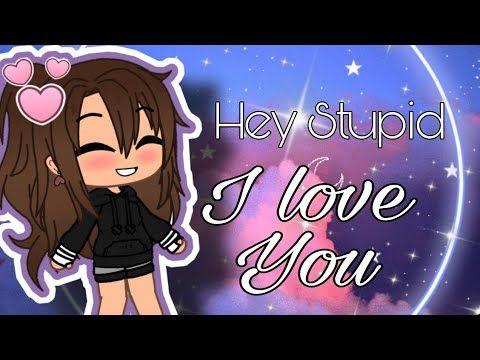Hey Stupid I Love You Gacha Club Meme Youtube My Love Stupid I Love You