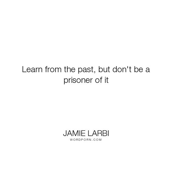 """Jamie Larbi - """"Learn from the past, but don't be a prisoner of it"""". inspirational, faith, motivational"""