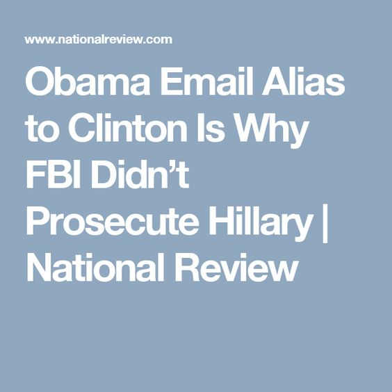 article obama email alias clinton didnt prosecute hillary